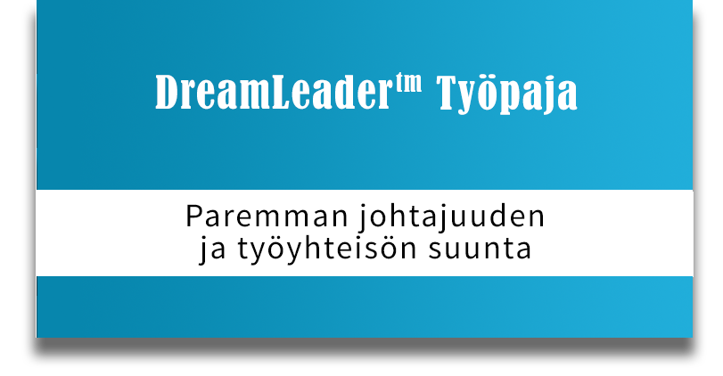 DreamLeader Työpaja - Paremman johtajuuden ja työyhteisön suunta